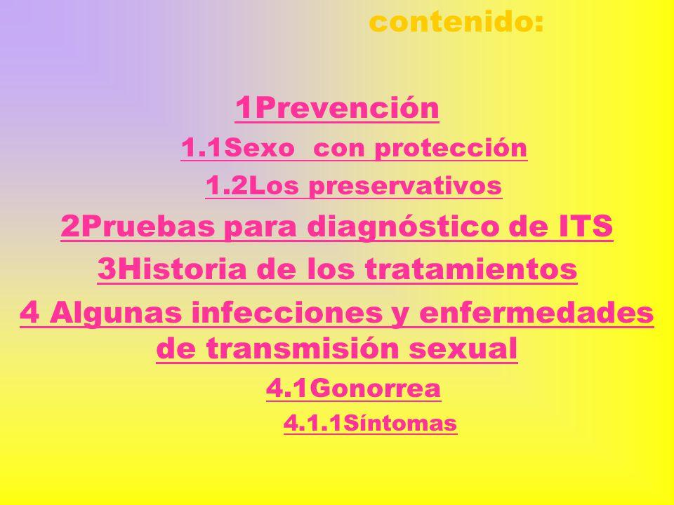 contenido introduccion contenido: 1Prevención 1.1Sexo con protección 1.2Los preservativos 2Pruebas para diagnóstico de ITS 3Historia de los tratamient