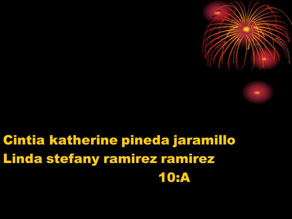 Cintia katherine pineda jaramillo Linda stefany ramirez ramirez 10:A