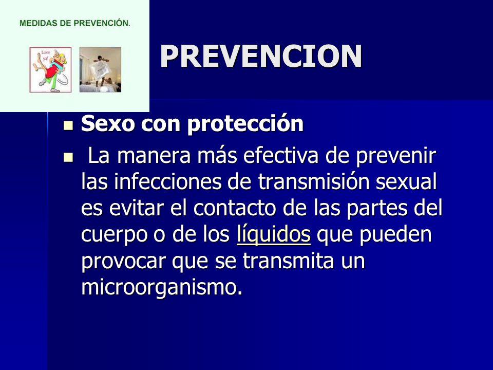 PREVENCION Sexo con protección Sexo con protección La manera más efectiva de prevenir las infecciones de transmisión sexual es evitar el contacto de las partes del cuerpo o de los líquidos que pueden provocar que se transmita un microorganismo.
