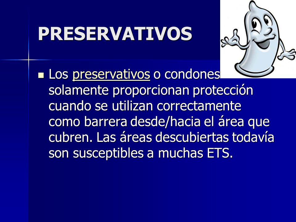 PRESERVATIVOS Los preservativos o condones solamente proporcionan protección cuando se utilizan correctamente como barrera desde/hacia el área que cubren.