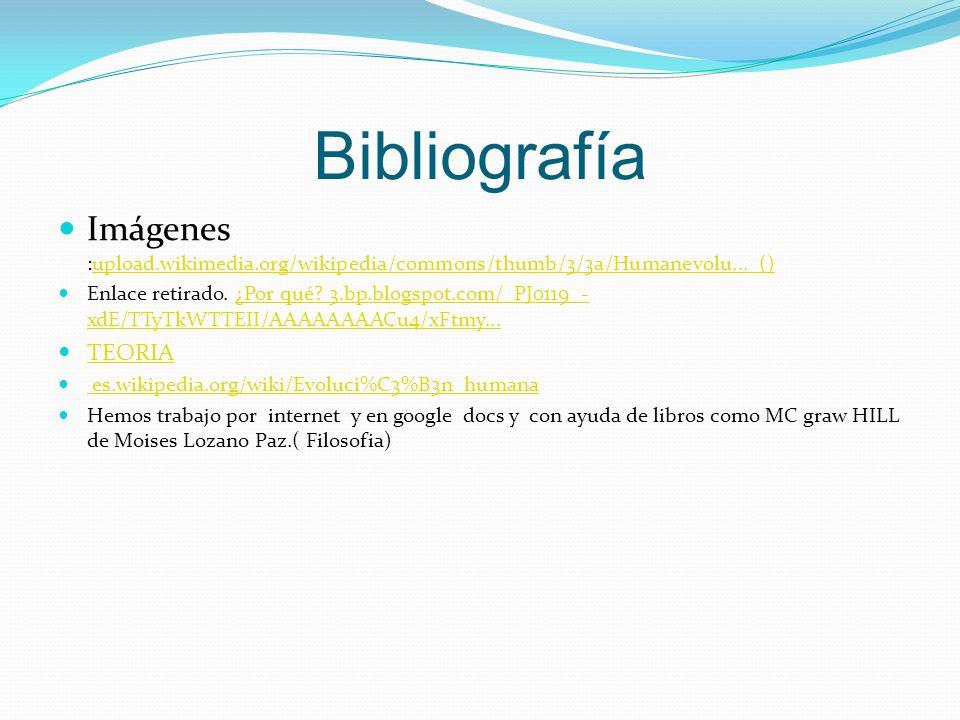 Bibliografía Imágenes :upload.wikimedia.org/wikipedia/commons/thumb/3/3a/Humanevolu...