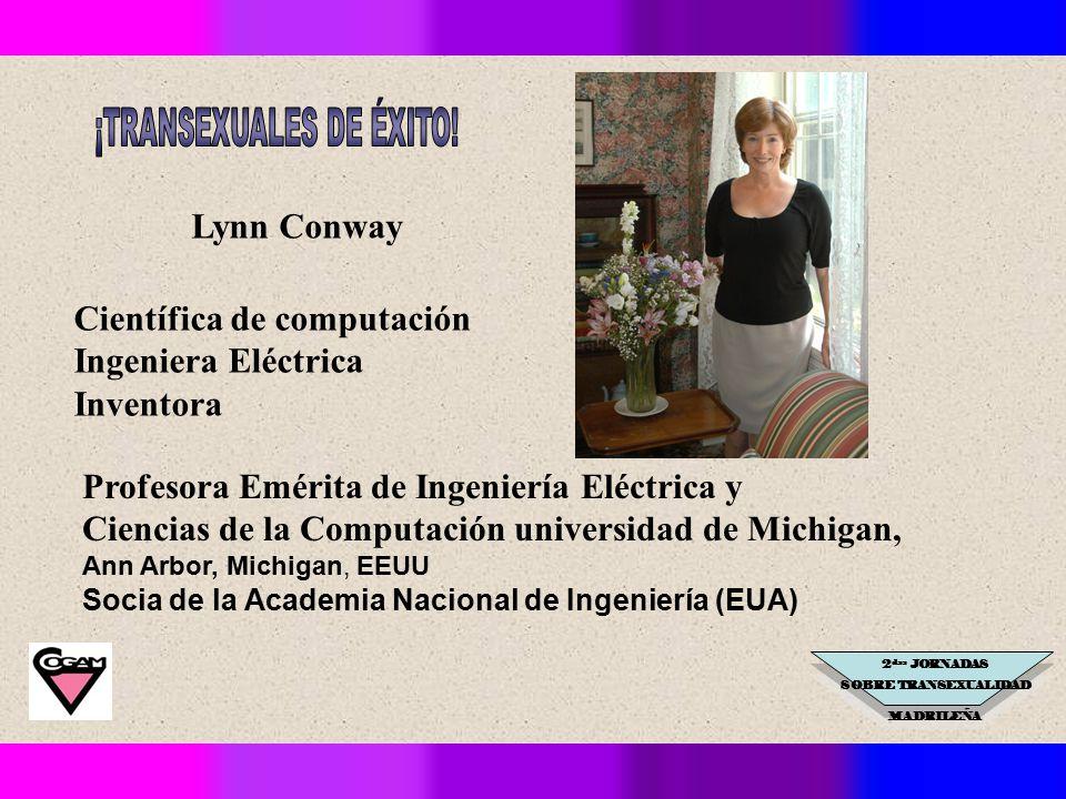 2 das JORNADAS SOBRE TRANSEXUALIDAD MADRILEÑA Científica de computación Ingeniera Eléctrica Inventora Profesora Emérita de Ingeniería Eléctrica y Ciencias de la Computación universidad de Michigan, Ann Arbor, Michigan, EEUU Socia de la Academia Nacional de Ingeniería (EUA) Lynn Conway