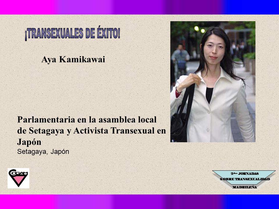2 das JORNADAS SOBRE TRANSEXUALIDAD MADRILEÑA Aya Kamikawai Parlamentaria en la asamblea local de Setagaya y Activista Transexual en Japón Setagaya, Japón