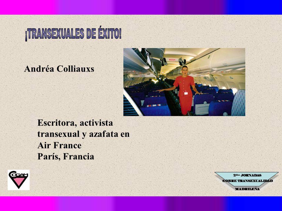 2 das JORNADAS SOBRE TRANSEXUALIDAD MADRILEÑA Andréa Colliauxs Escritora, activista transexual y azafata en Air France París, Francia