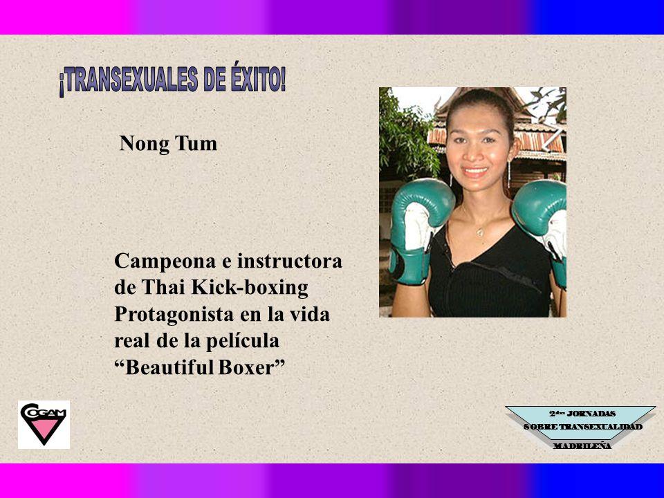 2 das JORNADAS SOBRE TRANSEXUALIDAD MADRILEÑA Nong Tum Campeona e instructora de Thai Kick-boxing Protagonista en la vida real de la película Beautiful Boxer