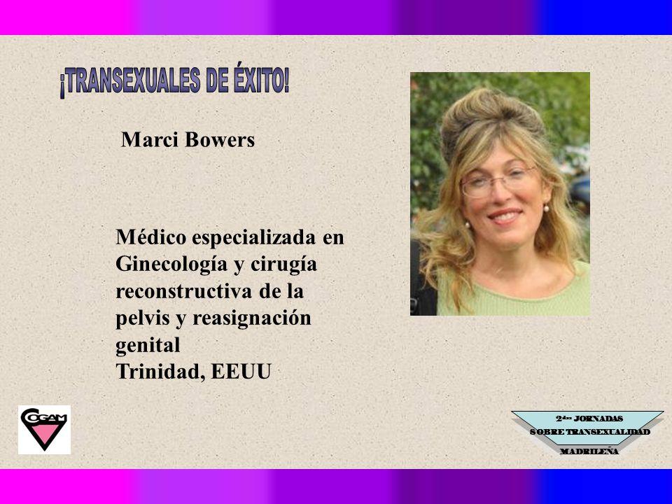 2 das JORNADAS SOBRE TRANSEXUALIDAD MADRILEÑA Marci Bowers Médico especializada en Ginecología y cirugía reconstructiva de la pelvis y reasignación genital Trinidad, EEUU