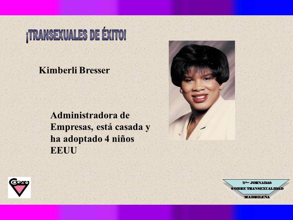 2 das JORNADAS SOBRE TRANSEXUALIDAD MADRILEÑA Kimberli Bresser Administradora de Empresas, está casada y ha adoptado 4 niños EEUU