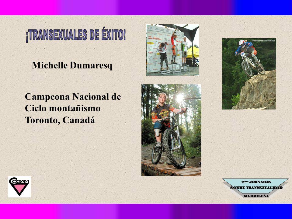 2 das JORNADAS SOBRE TRANSEXUALIDAD MADRILEÑA Michelle Dumaresq Campeona Nacional de Ciclo montañismo Toronto, Canadá