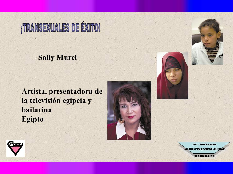 2 das JORNADAS SOBRE TRANSEXUALIDAD MADRILEÑA Sally Murci Artista, presentadora de la televisión egipcia y bailarina Egipto