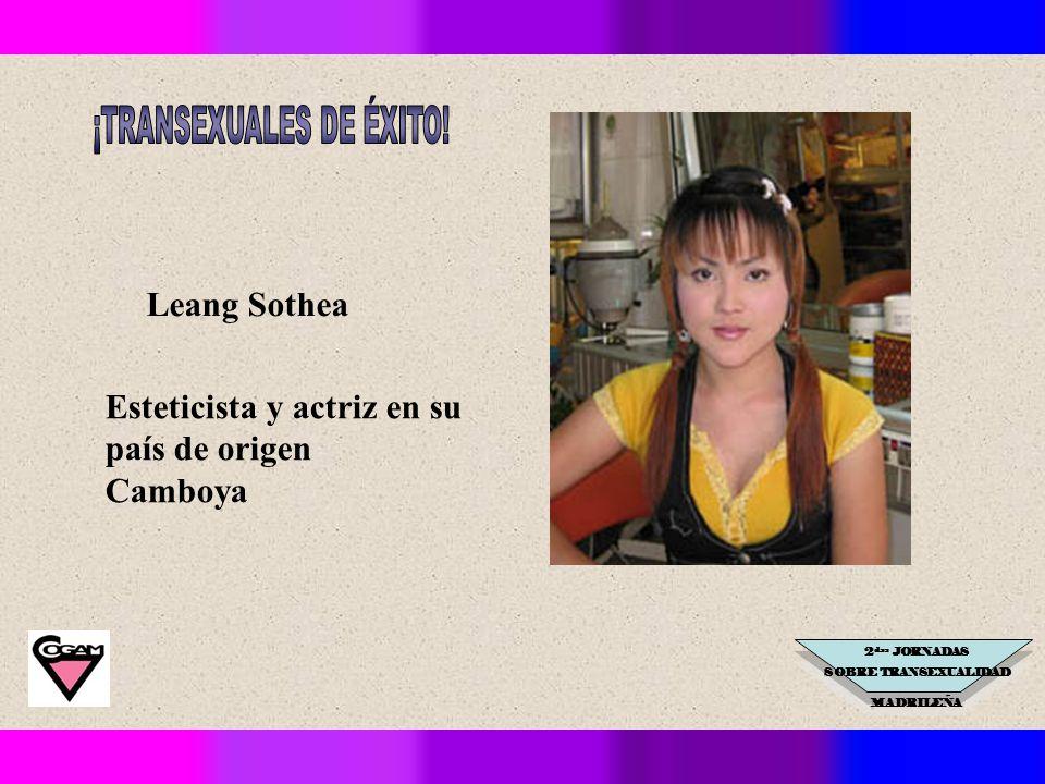 2 das JORNADAS SOBRE TRANSEXUALIDAD MADRILEÑA Leang Sothea Esteticista y actriz en su país de origen Camboya