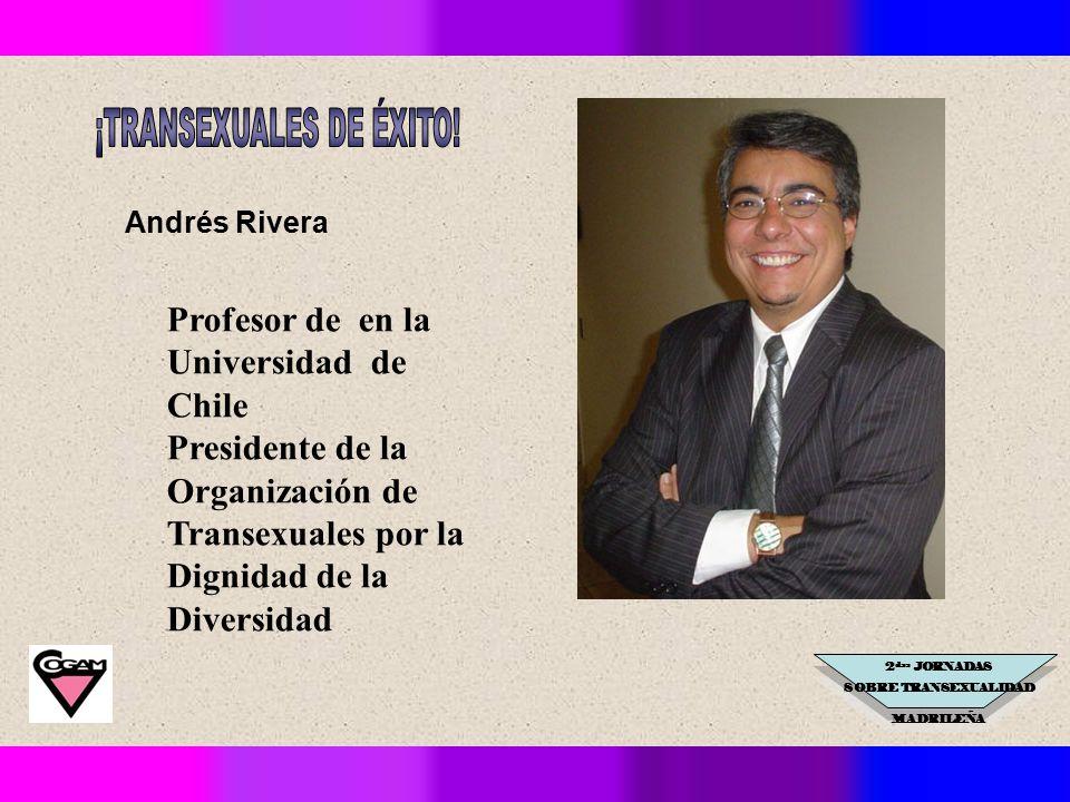 2 das JORNADAS SOBRE TRANSEXUALIDAD MADRILEÑA Andrés Rivera Profesor de en la Universidad de Chile Presidente de la Organización de Transexuales por la Dignidad de la Diversidad