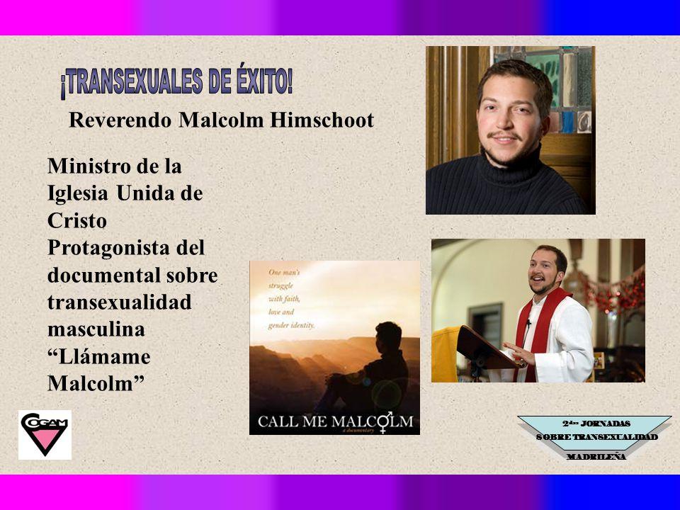 2 das JORNADAS SOBRE TRANSEXUALIDAD MADRILEÑA Reverendo Malcolm Himschoot Ministro de la Iglesia Unida de Cristo Protagonista del documental sobre transexualidad masculina Llámame Malcolm