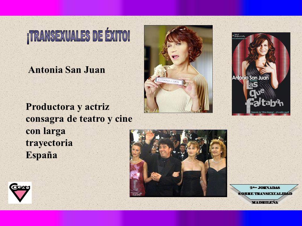 2 das JORNADAS SOBRE TRANSEXUALIDAD MADRILEÑA Antonia San Juan Productora y actriz consagra de teatro y cine con larga trayectoria España