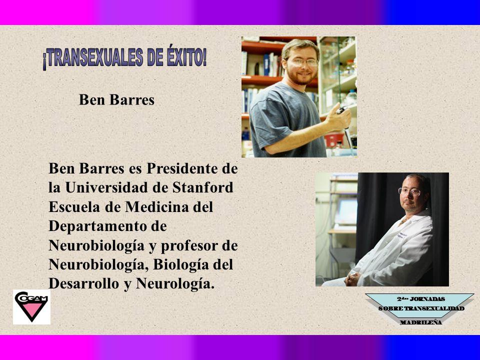 2 das JORNADAS SOBRE TRANSEXUALIDAD MADRILEÑA Ben Barres Ben Barres es Presidente de la Universidad de Stanford Escuela de Medicina del Departamento de Neurobiología y profesor de Neurobiología, Biología del Desarrollo y Neurología.