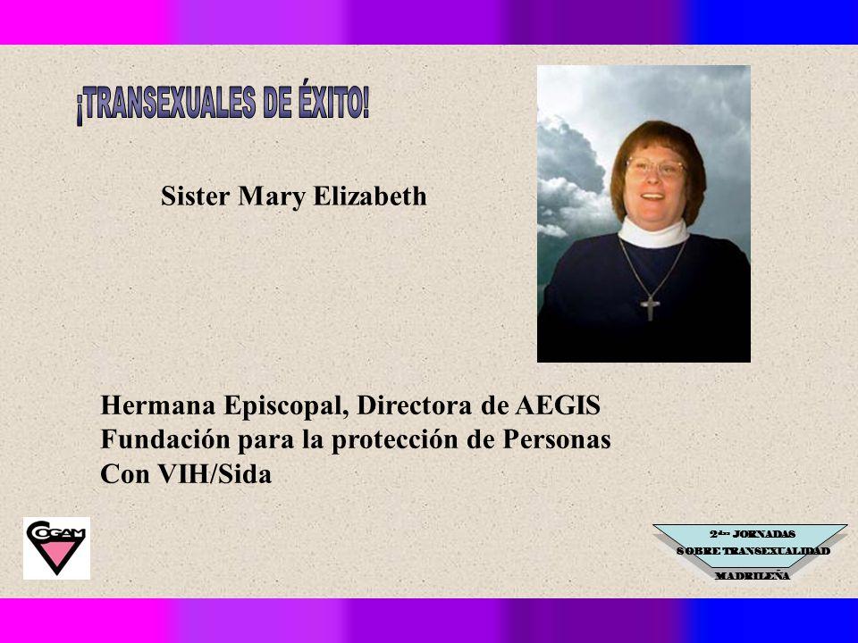2 das JORNADAS SOBRE TRANSEXUALIDAD MADRILEÑA Sister Mary Elizabeth Hermana Episcopal, Directora de AEGIS Fundación para la protección de Personas Con VIH/Sida