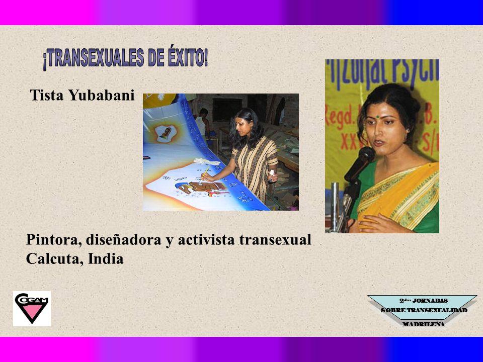 2 das JORNADAS SOBRE TRANSEXUALIDAD MADRILEÑA Tista Yubabani Pintora, diseñadora y activista transexual Calcuta, India