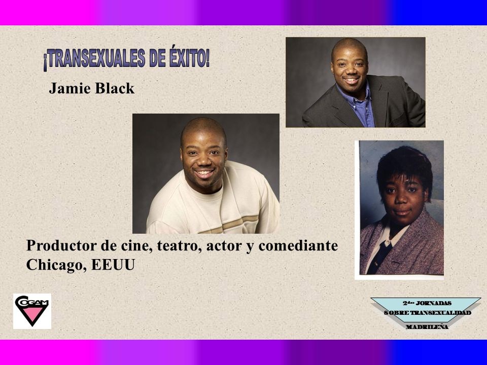 2 das JORNADAS SOBRE TRANSEXUALIDAD MADRILEÑA Jamie Black Productor de cine, teatro, actor y comediante Chicago, EEUU