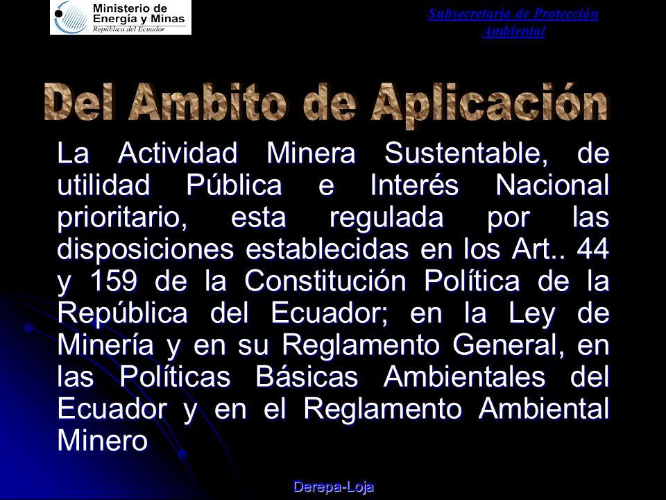 Subsecretaria de Protección Ambiental Derepa-Loja La Actividad Minera Sustentable, de utilidad Pública e Interés Nacional prioritario, esta regulada por las disposiciones establecidas en los Art..