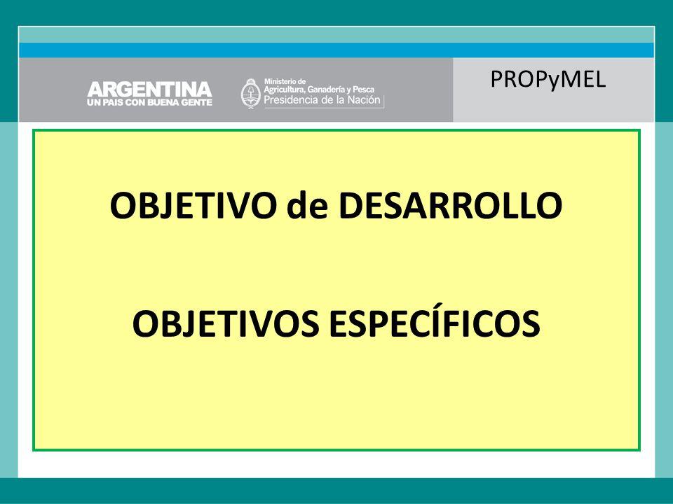 PROPyMEL OBJETIVO de DESARROLLO OBJETIVOS ESPECÍFICOS