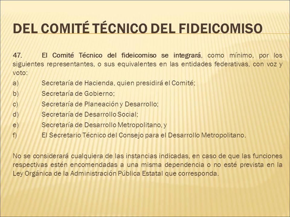 DEL COMITÉ TÉCNICO DEL FIDEICOMISO 47.