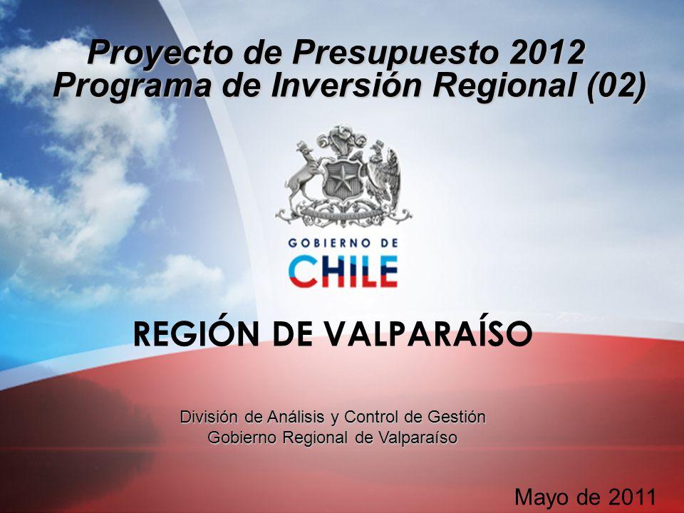 Proyecto de Presupuesto 2012 Programa de Inversión Regional (02) REGIÓN DE VALPARAÍSO División de Análisis y Control de Gestión Gobierno Regional de Valparaíso Mayo de 2011