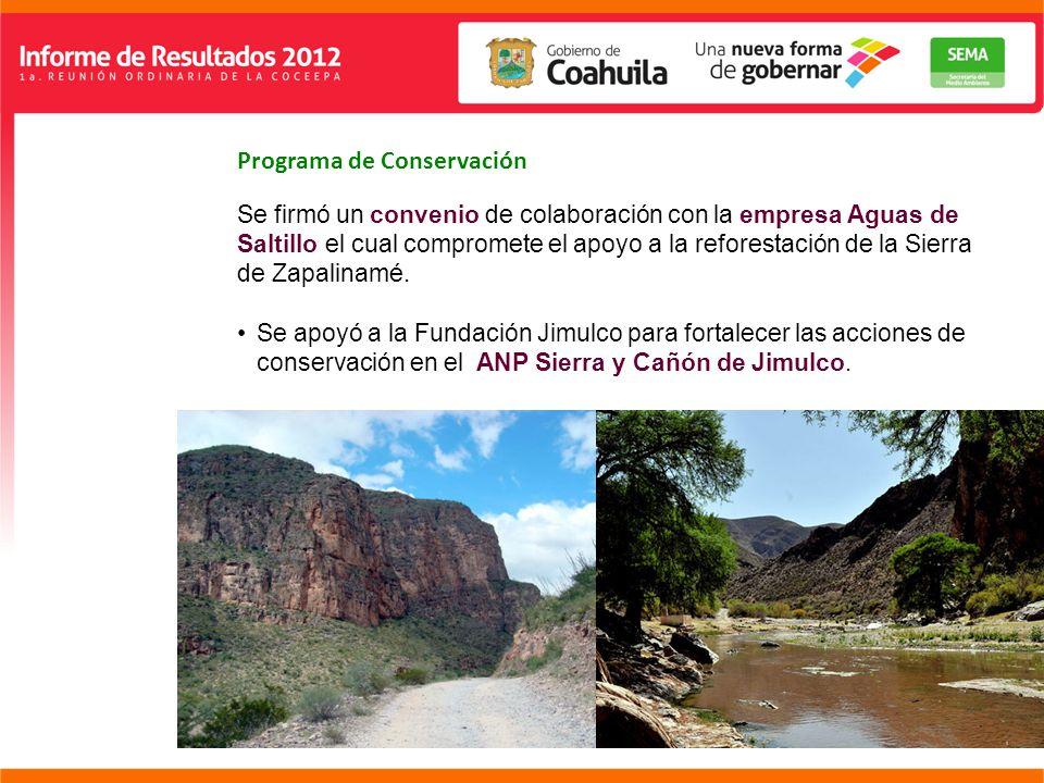 Programa de Conservación Se firmó un convenio de colaboración con la empresa Aguas de Saltillo el cual compromete el apoyo a la reforestación de la Sierra de Zapalinamé.