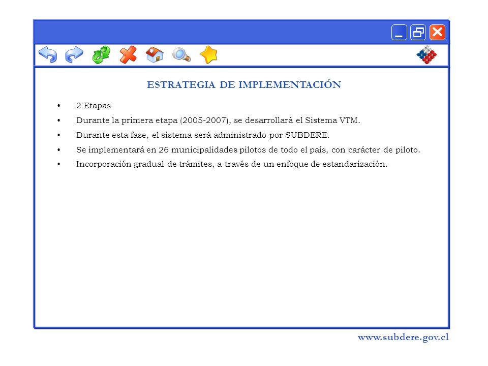  www.subdere.gov.cl ESTRATEGIA DE IMPLEMENTACIÓN 2 Etapas Durante la primera etapa (2005-2007), se desarrollará el Sistema VTM.