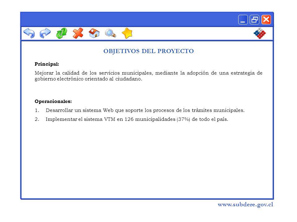  www.subdere.gov.cl OBJETIVOS DEL PROYECTO Principal: Mejorar la calidad de los servicios municipales, mediante la adopción de una estrategia de gobierno electrónico orientado al ciudadano.