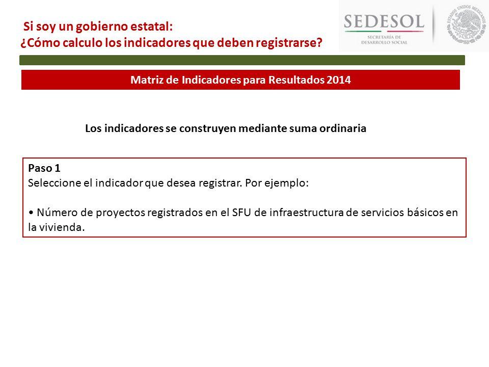 Matriz de Indicadores para Resultados 2014 Si soy un gobierno estatal: ¿Cómo calculo los indicadores que deben registrarse.