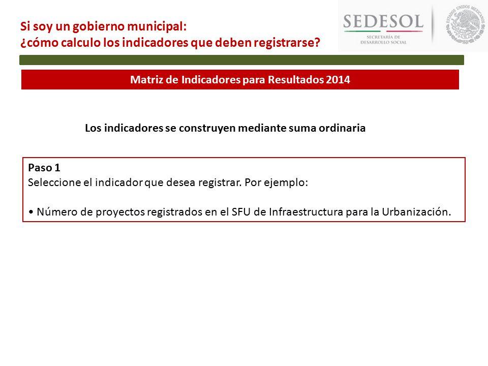 Matriz de Indicadores para Resultados 2014 Si soy un gobierno municipal: ¿cómo calculo los indicadores que deben registrarse.