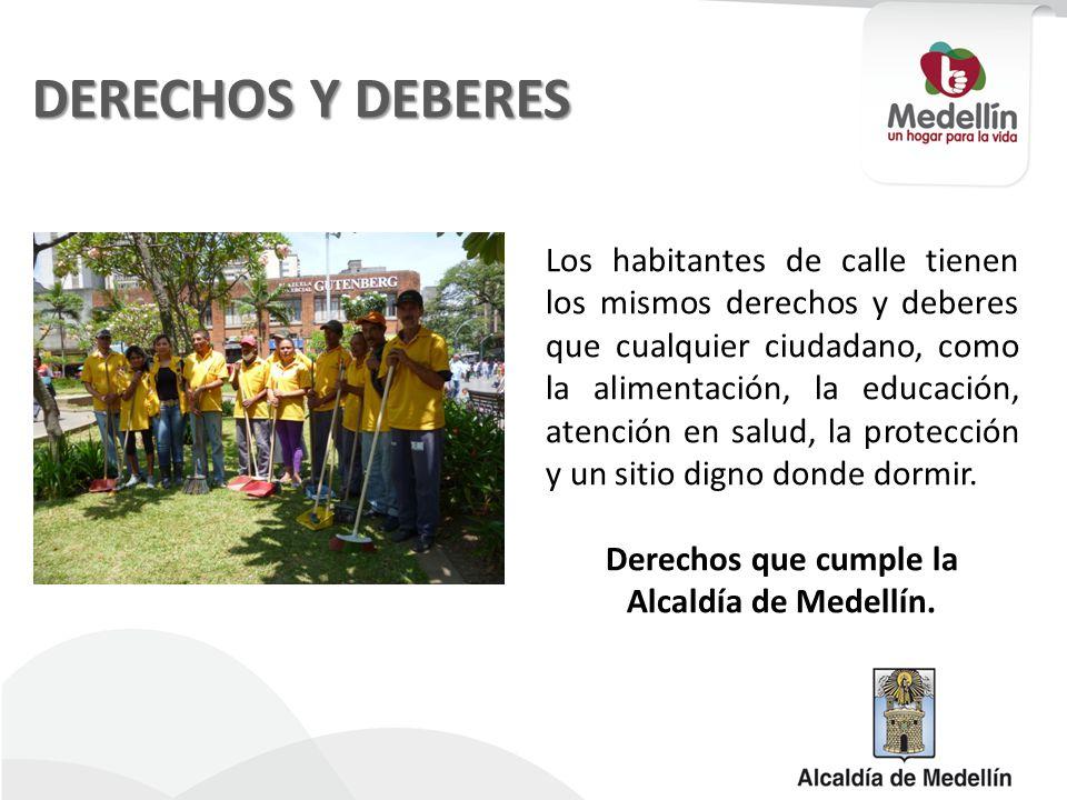 DERECHOS Y DEBERES Los habitantes de calle tienen los mismos derechos y deberes que cualquier ciudadano, como la alimentación, la educación, atención en salud, la protección y un sitio digno donde dormir.