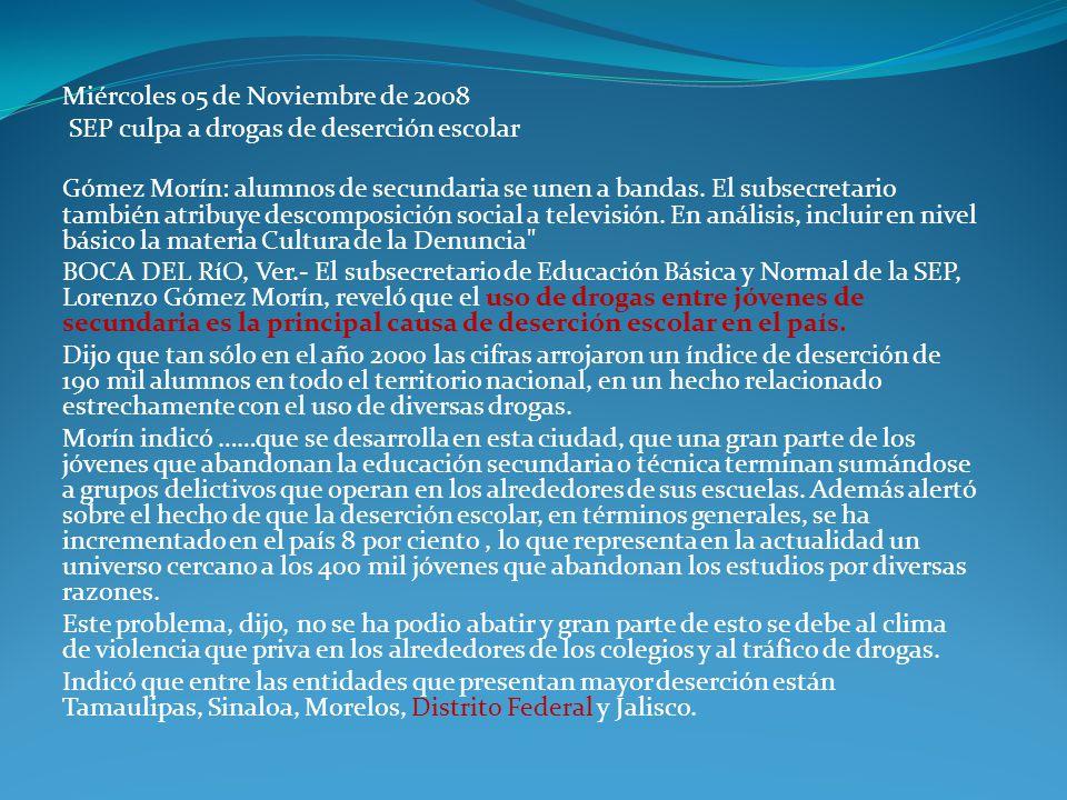 Miércoles 05 de Noviembre de 2008 SEP culpa a drogas de deserción escolar Gómez Morín: alumnos de secundaria se unen a bandas.