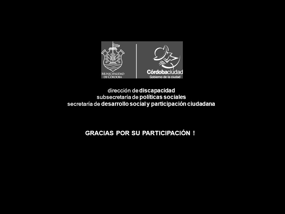 dirección de discapacidad subsecretaría de políticas sociales secretaría de desarrollo social y participación ciudadana GRACIAS POR SU PARTICIPACIÓN !