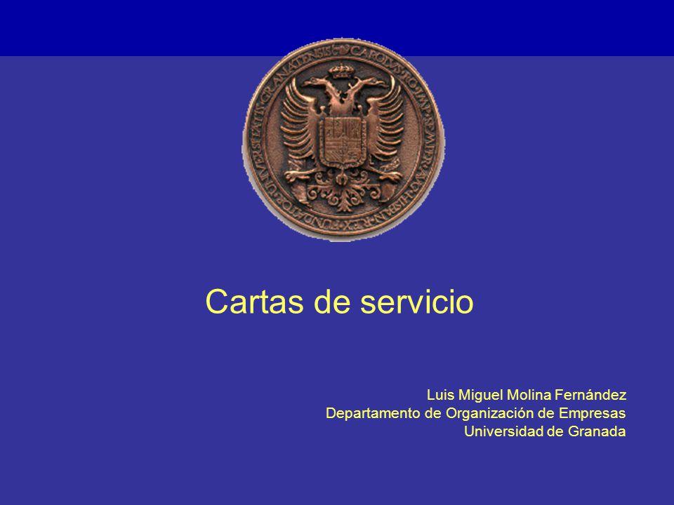 Cartas de servicio Luis Miguel Molina Fernández Departamento de Organización de Empresas Universidad de Granada