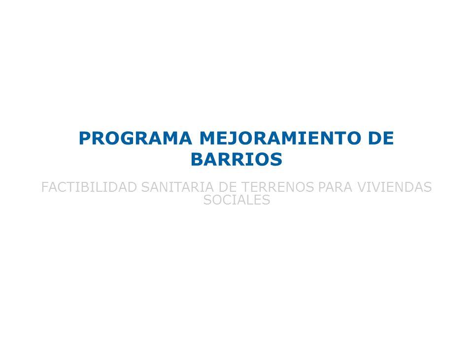 PROGRAMA MEJORAMIENTO DE BARRIOS FACTIBILIDAD SANITARIA DE TERRENOS PARA VIVIENDAS SOCIALES