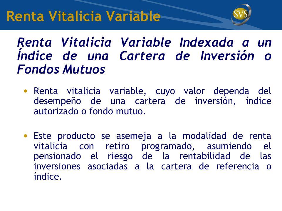 Renta Vitalicia Variable Renta Vitalicia Variable Indexada a un Índice de una Cartera de Inversión o Fondos Mutuos Renta vitalicia variable, cuyo valor dependa del desempeño de una cartera de inversión, índice autorizado o fondo mutuo.