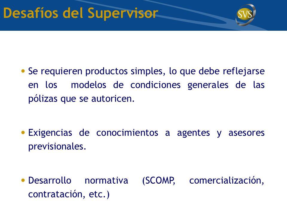 Desafíos del Supervisor Se requieren productos simples, lo que debe reflejarse en los modelos de condiciones generales de las pólizas que se autoricen.