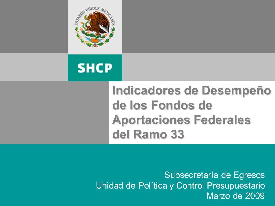 Página 1 Indicadores de Desempeño de los Fondos de Aportaciones Federales del Ramo 33 Subsecretaría de Egresos Unidad de Política y Control Presupuestario Marzo de 2009