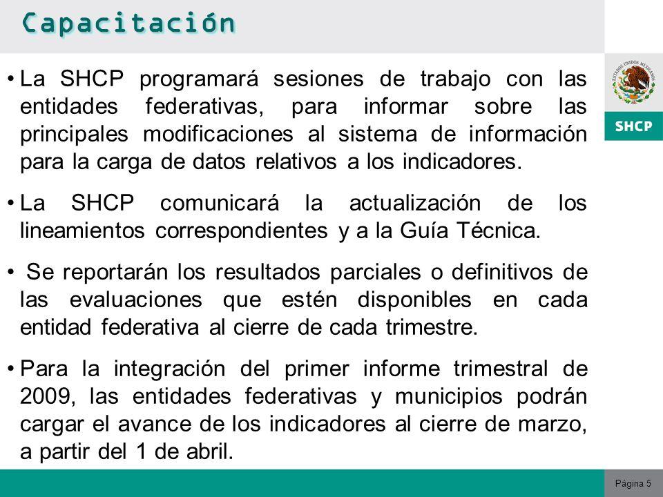 Página 5 La SHCP programará sesiones de trabajo con las entidades federativas, para informar sobre las principales modificaciones al sistema de información para la carga de datos relativos a los indicadores.