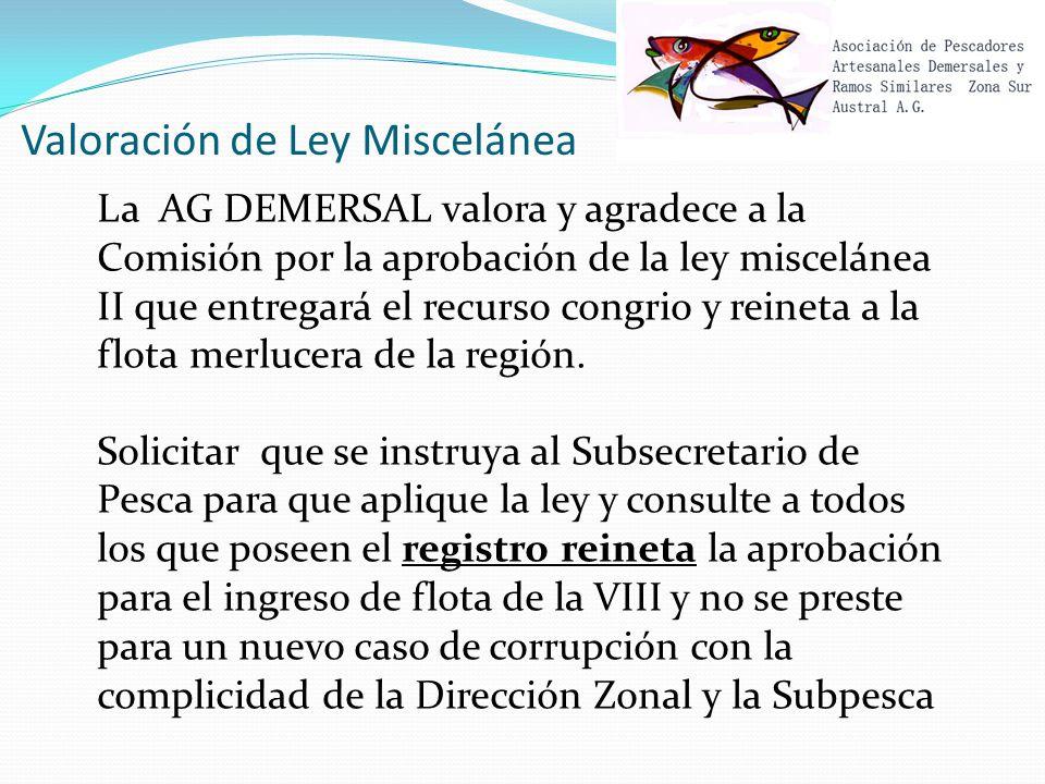 Valoración de Ley Miscelánea La AG DEMERSAL valora y agradece a la Comisión por la aprobación de la ley miscelánea II que entregará el recurso congrio y reineta a la flota merlucera de la región.