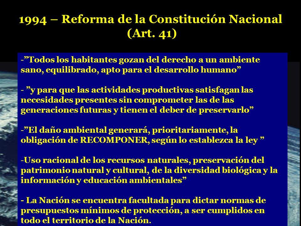 - - Todos los habitantes gozan del derecho a un ambiente sano, equilibrado, apto para el desarrollo humano - - y para que las actividades productivas satisfagan las necesidades presentes sin comprometer las de las generaciones futuras y tienen el deber de preservarlo - - El daño ambiental generará, prioritariamente, la obligación de RECOMPONER, según lo establezca la ley - -Uso racional de los recursos naturales, preservación del patrimonio natural y cultural, de la diversidad biológica y la información y educación ambientales - La Nación se encuentra facultada para dictar normas de presupuestos mínimos de protección, a ser cumplidos en todo el territorio de la Nación.
