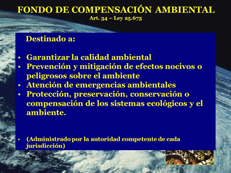 Destinado a: Garantizar la calidad ambiental Prevención y mitigación de efectos nocivos o peligrosos sobre el ambiente Atención de emergencias ambientales Protección, preservación, conservación o compensación de los sistemas ecológicos y el ambiente.