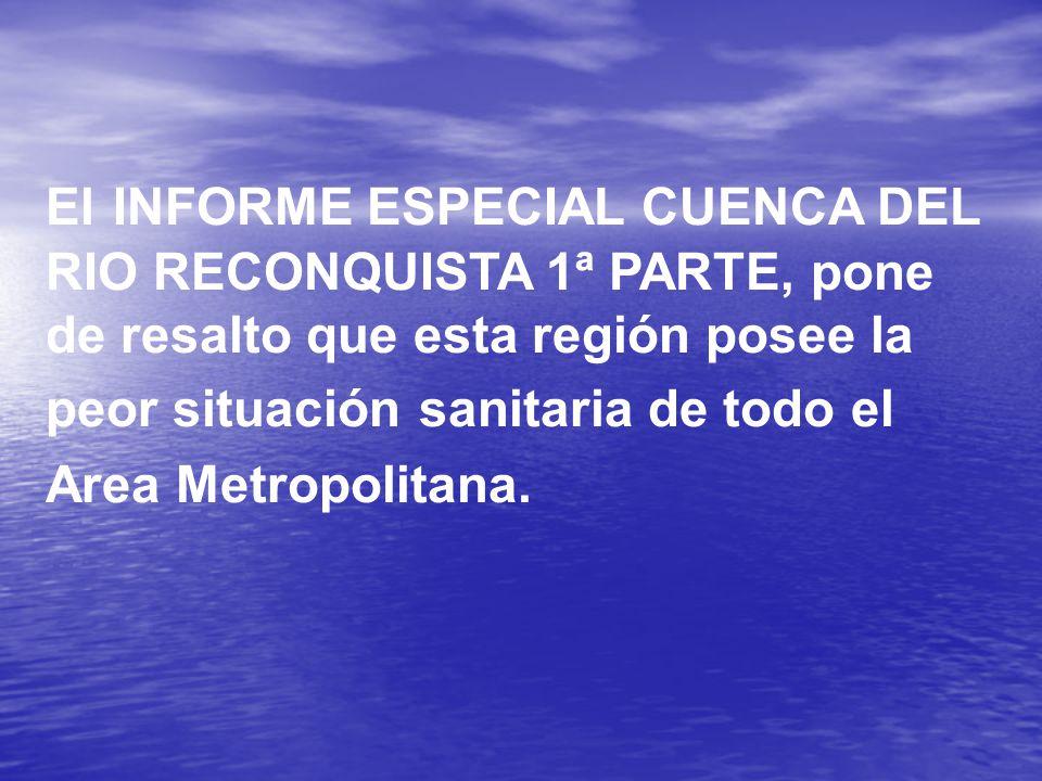 El INFORME ESPECIAL CUENCA DEL RIO RECONQUISTA 1ª PARTE, pone de resalto que esta región posee la peor situación sanitaria de todo el Area Metropolitana.