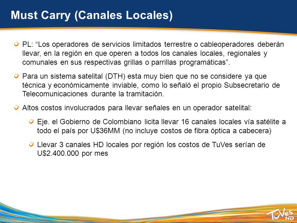 Must Carry (Canales Locales) PL: Los operadores de servicios limitados terrestre o cableoperadores deberán llevar, en la región en que operen a todos los canales locales, regionales y comunales en sus respectivas grillas o parrillas programáticas .