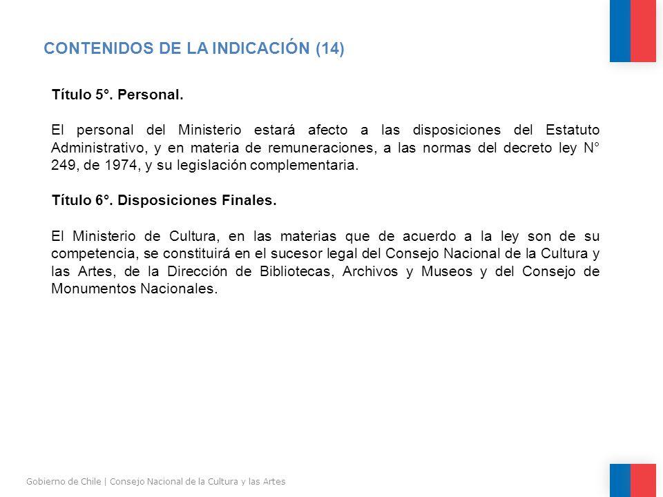 CONTENIDOS DE LA INDICACIÓN (14) Gobierno de Chile | Consejo Nacional de la Cultura y las Artes Título 5°.