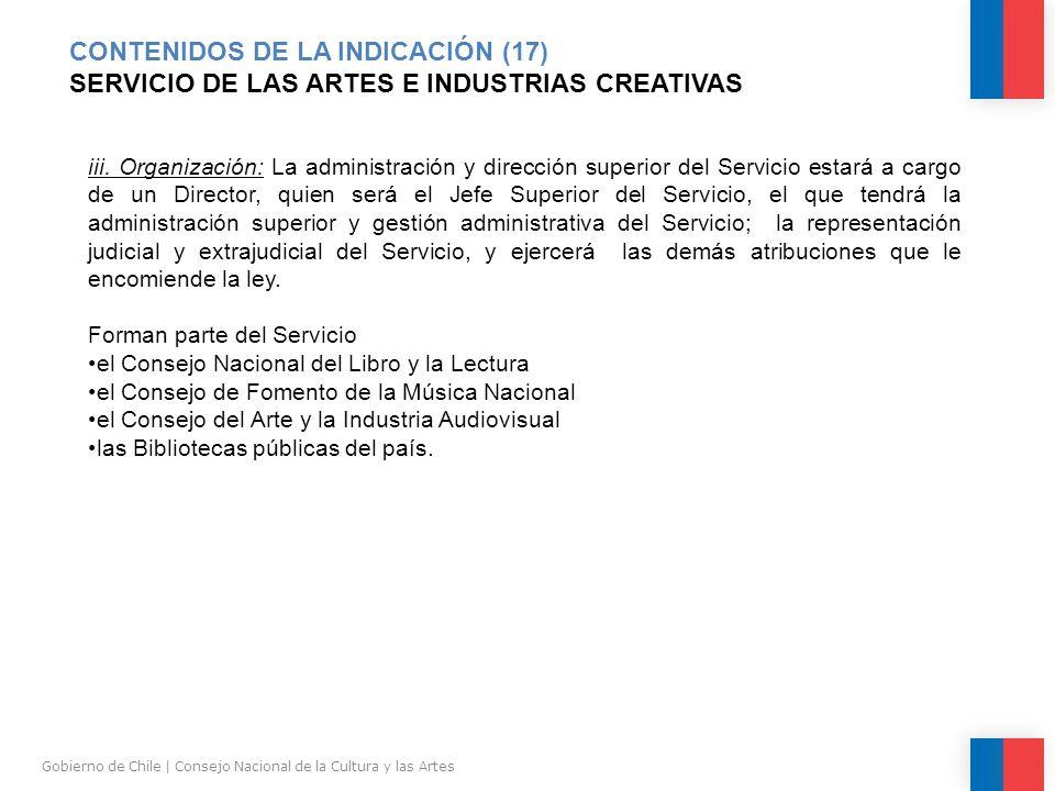 CONTENIDOS DE LA INDICACIÓN (17) SERVICIO DE LAS ARTES E INDUSTRIAS CREATIVAS Gobierno de Chile | Consejo Nacional de la Cultura y las Artes iii.
