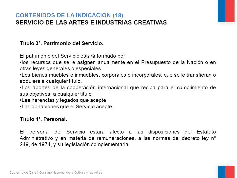 CONTENIDOS DE LA INDICACIÓN (18) SERVICIO DE LAS ARTES E INDUSTRIAS CREATIVAS Gobierno de Chile | Consejo Nacional de la Cultura y las Artes Título 3°.