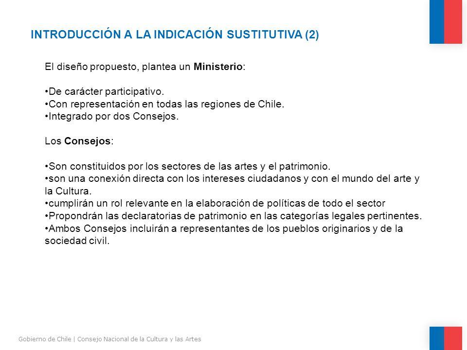 INTRODUCCIÓN A LA INDICACIÓN SUSTITUTIVA (2) Gobierno de Chile | Consejo Nacional de la Cultura y las Artes El diseño propuesto, plantea un Ministerio: De carácter participativo.
