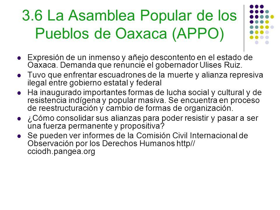 3.6 La Asamblea Popular de los Pueblos de Oaxaca (APPO) Expresión de un inmenso y añejo descontento en el estado de Oaxaca.