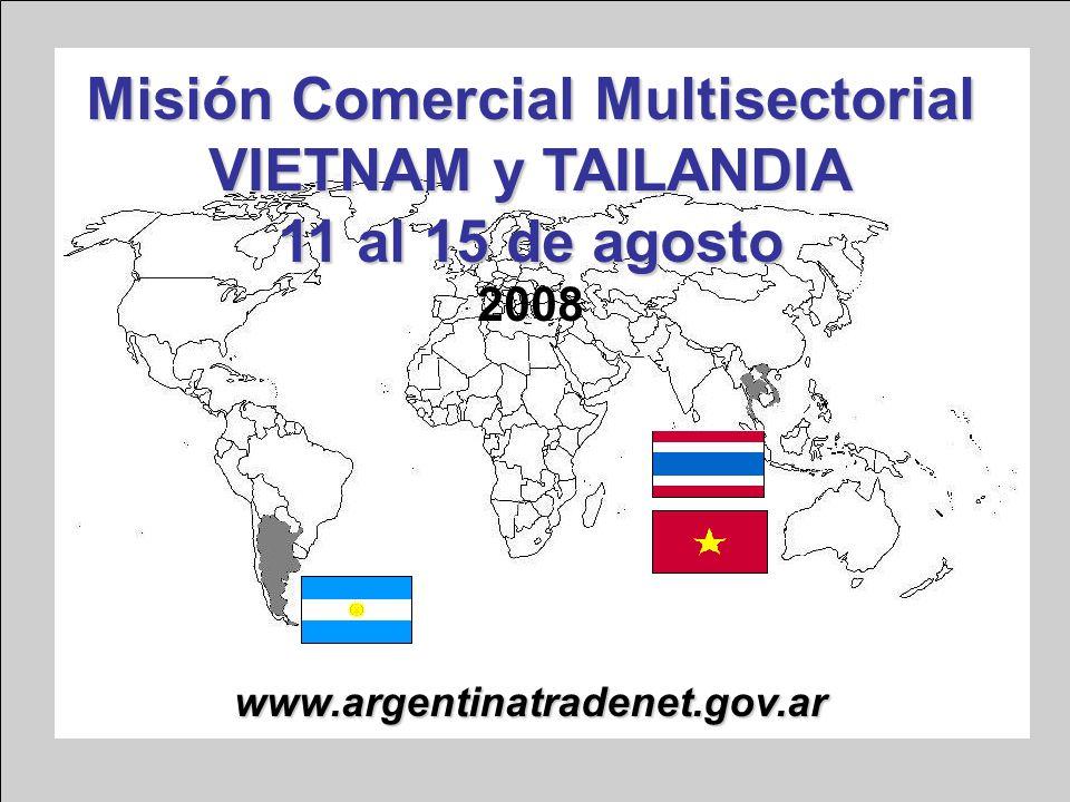 www.argentinatradenet.gov.ar Misión Comercial Multisectorial VIETNAM y TAILANDIA 11 al 15 de agosto VIETNAM y TAILANDIA 11 al 15 de agosto 2008